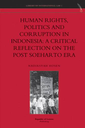 Nadirsyah Hosen, <i>Human Rights, Politics and Corruption in Indonesia: A Critical Reflection on the Post Soeharto Era</i>