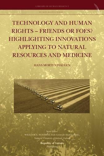 Hans Morten Haugen, <i>Technology and Human Rights – Friends or Foes? Highlighting Innovations Applying to Natural Resources and Medicine </i>(HB)