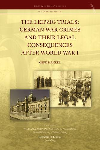Gerd Hankel, The Leipzig Trials: German War Crimes and Their Legal Consequences after World War I (HB)