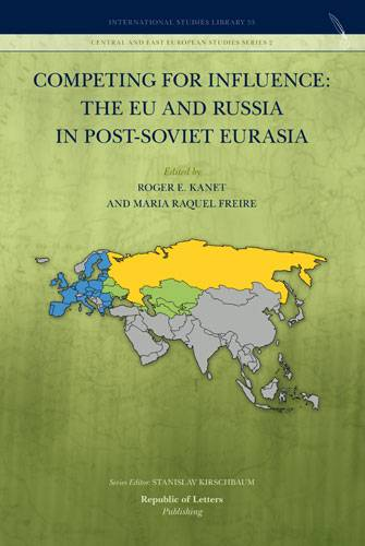Roger E. Kanet and Maria Raquel Freire (eds.) – Competing for Influence: the EU and Russia in post-Soviet Eurasia (Pb)