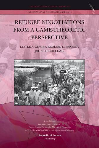 Lester A. Zeager, Richard E. Ericson, John H.P. Williams, <i>Refugee Negotiations from a Game-Theoretic Perspective</i>(Pb)