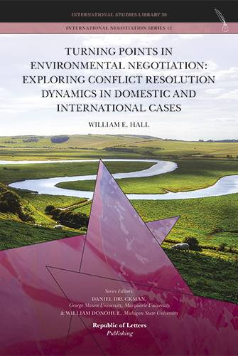 William E. Hall, <i>Turning Points in Environmental Negotiation: Exploring Conflict Resolution Dynamics in Domestic and International Cases</i> (Hb)