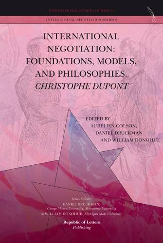 Aurélien Colson, Daniel Druckman and William Donohue (eds.), <i>International Negotiation: Foundations, Models, and Philosophies. Christopher Dupont</i> (Hb)