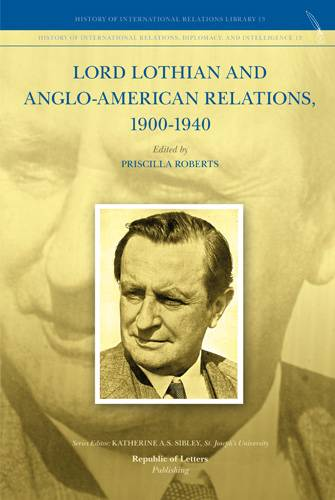 Priscilla Roberts, (ed.) <i>Lord Lothian and Anglo-American Relations, 1900-1940</i> (Hb)