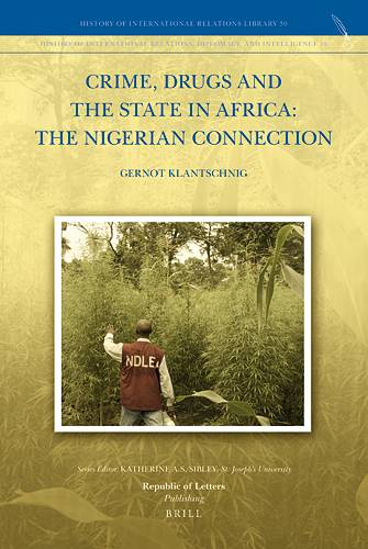 Gernot Klantschnig, <i>Crime, Drugs and the State in Africa: The Nigerian Connection</i>