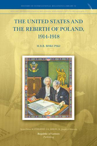 M.B.B. Biskupski, <i>The United States and the Rebirth of Poland, 1914-1918</i> (PB)