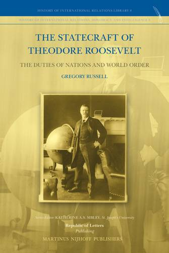 Gregory Russell, <i>The Statecraft of Theodore Roosevelt: The Duties of Nations and World Order</i> (Hb)
