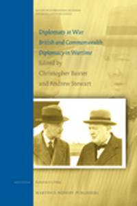 Christopher Baxter and Andrew Stewart, (ed.s) <i>Diplomats at War: British and Commonwealth Diplomacy in Wartime</i>