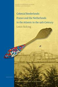 Louis Sicking, <i>Colonial Borderlands: France and the Netherlands in the Atlantic in the 19th Century</i>