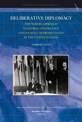 Norbert Götz, <i>Deliberative Diplomacy: The Nordic Approach to Global Governance and Societal Representation at the United Nations</i> [Pb]