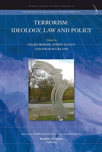 Gelijn Molier, Afshin Ellian and David Suurland (eds.)<i>Terrorism: Ideology, Law and Policy</i> [Hb]