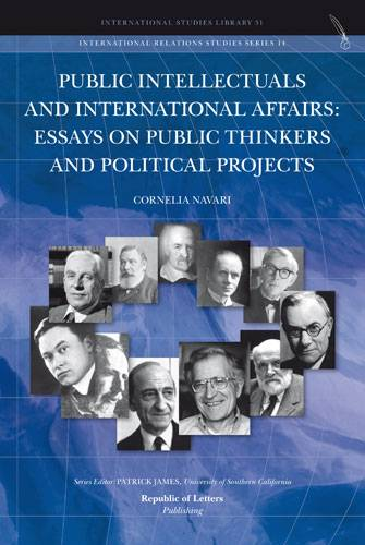 Cornelia Navari, <i>Public Intellectuals and International Affairs: essays on public thinkers and political projects</i>