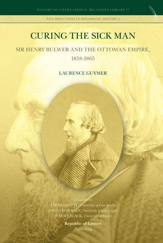 Laurence Guymer, <i>Curing the Sick Man: Sir Henry Bulwer and the Ottoman Empire, 1858-1865</i> (PB)