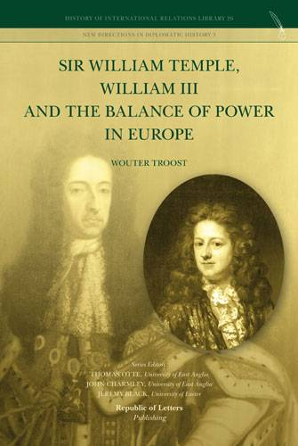 Wouter Troost, Sir William Temple, William III and the Balance of Power in Europe (HB)